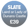 Laird or Lady of Dunans Castle (Slate)